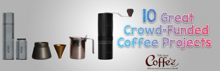 10 Great Crowd-funded Coffee Projects