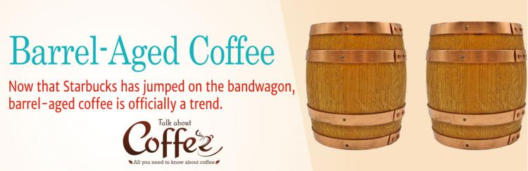 Trending Now – Coffee Aged in Whiskey Barrels