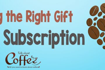 Choosing the Right Gift Coffee Subscription