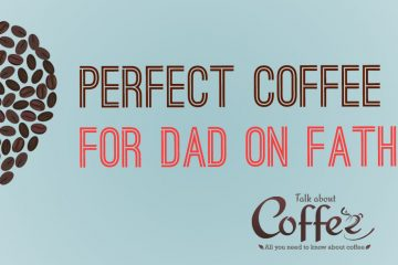 Perfect Coffee Gifts for Dad on Father's Day
