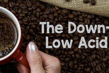 The Down-low on Low Acid Coffee