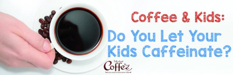 Kids Drinking Coffee – Do You Let Your Kids Caffeinate?
